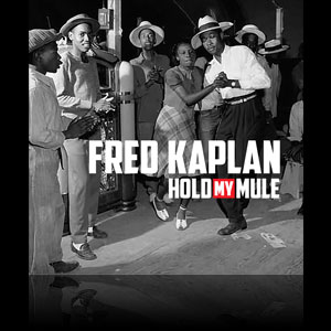 Fred Kaplan: Hold My Mule